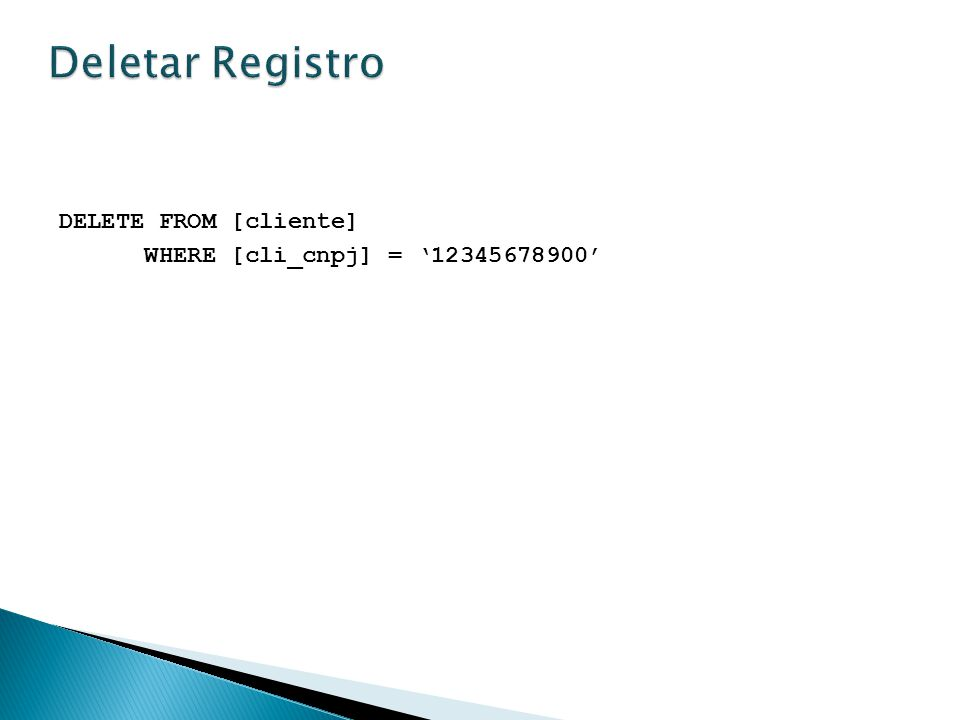 Deletar Registro DELETE FROM [cliente]